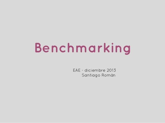 Benchmarking EAE - diciembre 2013 Santiago Román