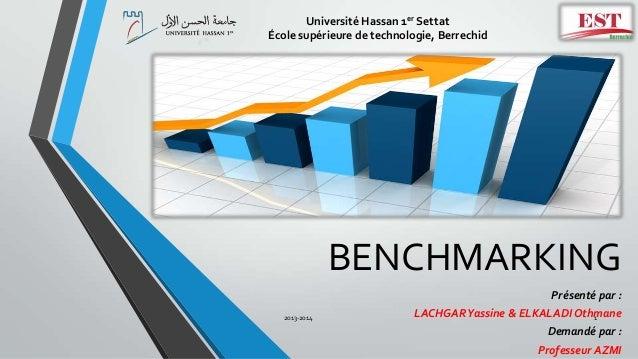 BENCHMARKING Présenté par : LACHGARYassine & ELKALADIOthmane Demandé par : Professeur AZMI Université Hassan 1er Settat Éc...
