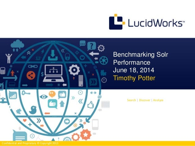 Search | Discover | Analyze  Confidential and Proprietary © Copyright 2013  Benchmarking Solr  Performance  June 18, 2014 ...