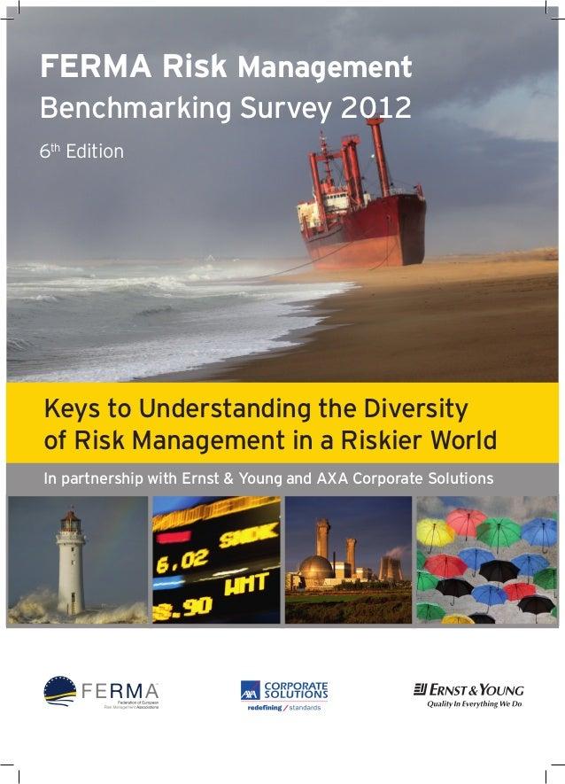 FERMA Risk ManagementBenchmarking Survey 20126th EditionKeys to Understanding the Diversityof Risk Management in a Riskier...
