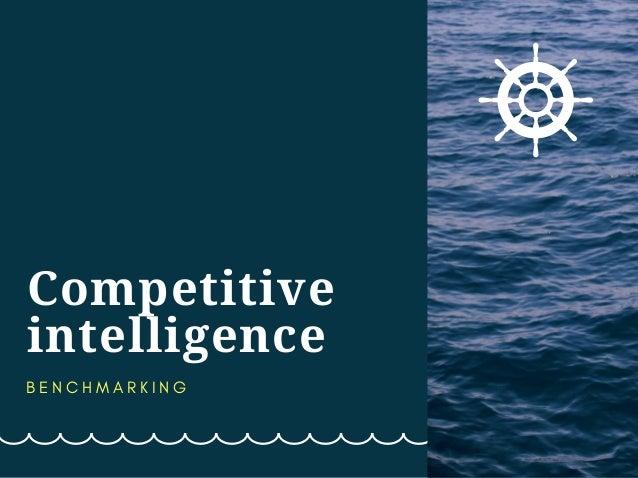 Competitive intelligence B E N C H M A R K I N G