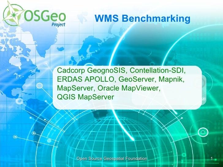 WMS Benchmarking Cadcorp GeognoSIS, Contellation-SDI, ERDAS APOLLO, GeoServer, Mapnik,  MapServer, Oracle MapViewer,  QGIS...