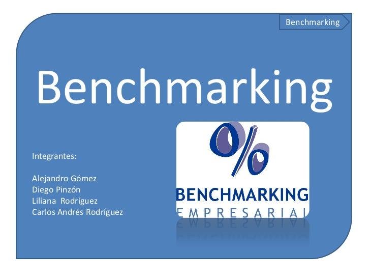 BenchmarkingBenchmarkingIntegrantes:Alejandro GómezDiego PinzónLiliana RodríguezCarlos Andrés Rodríguez