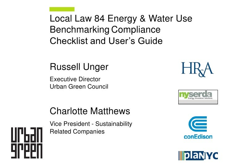 Local Law 84 Energy & Water UseBenchmarking ComplianceChecklist and User's GuideRussell UngerExecutive DirectorUrban Green...