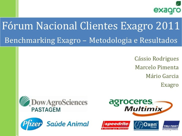Fórum Nacional Clientes Exagro 2011Benchmarking Exagro –Metodologia e Resultados<br />Cássio Rodrigues<br />Marcelo Piment...