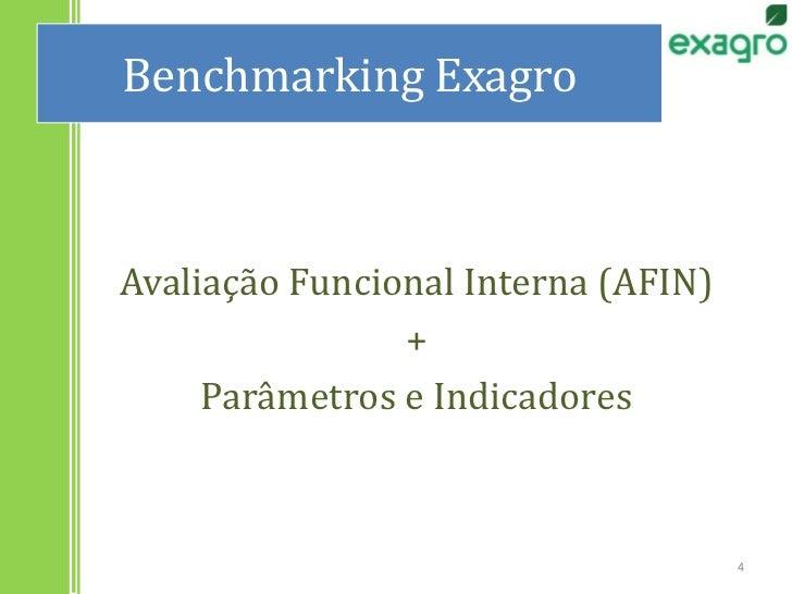 Avaliação Funcional Interna (AFIN)<br />+<br />Parâmetros e Indicadores<br />Benchmarking Exagro<br />4<br />