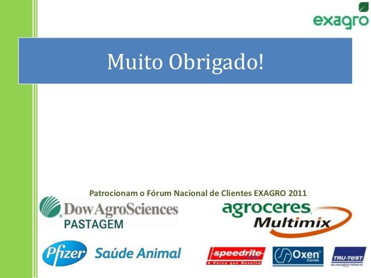 Muito Obrigado!<br />Patrocionam o Fórum Nacional de Clientes EXAGRO 2011<br />41<br />