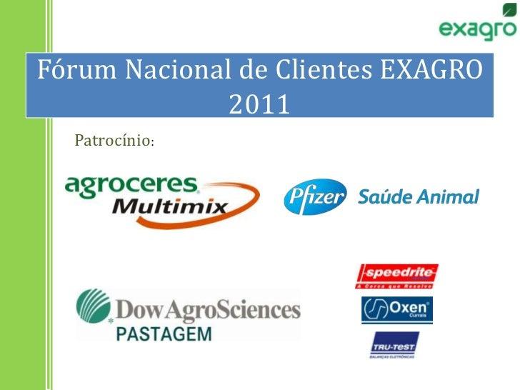 Fórum Nacional de Clientes EXAGRO 2011<br />Patrocínio:<br />