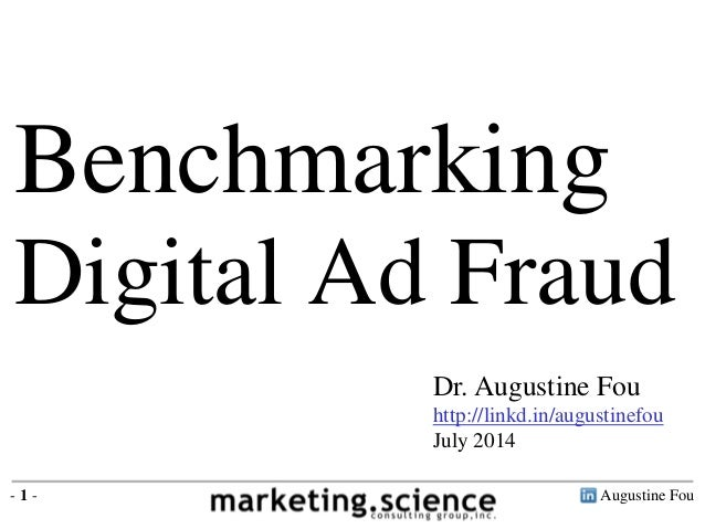 Augustine Fou- 1 - Dr. Augustine Fou http://linkd.in/augustinefou July 2014 Benchmarking Digital Ad Fraud