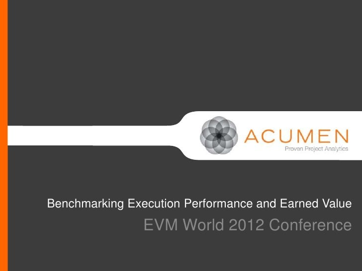 Benchmarking Execution Performance and Earned Value                EVM World 2012 Conference   //