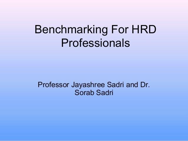 Benchmarking For HRDProfessionalsProfessor Jayashree Sadri and Dr.Sorab Sadri