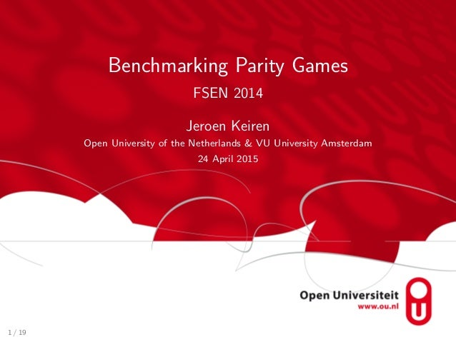 Benchmarking Parity Games FSEN 2014 Jeroen Keiren Open University of the Netherlands & VU University Amsterdam 24 April 20...