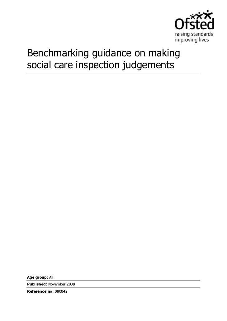 Benchmarking guidance on makingsocial care inspection judgementsAge group: AllPublished: November 2008Reference no: 080042