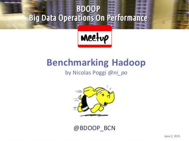 @BDOOP_BCN Benchmarking Hadoop by Nicolas Poggi @ni_po June 2, 2015