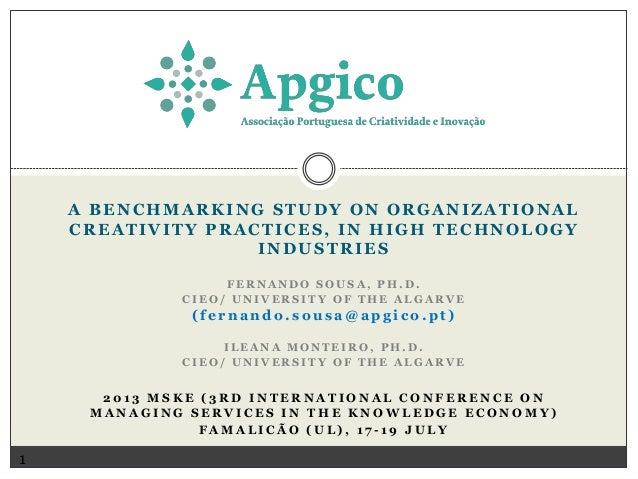 A BENCHMARKING STUDY ON ORGANIZATIONAL CREATIVITY PRACTICES, IN HIGH TECHNOLOGY INDUSTRIES FERNANDO SOUSA, PH.D. CIEO/ UNI...