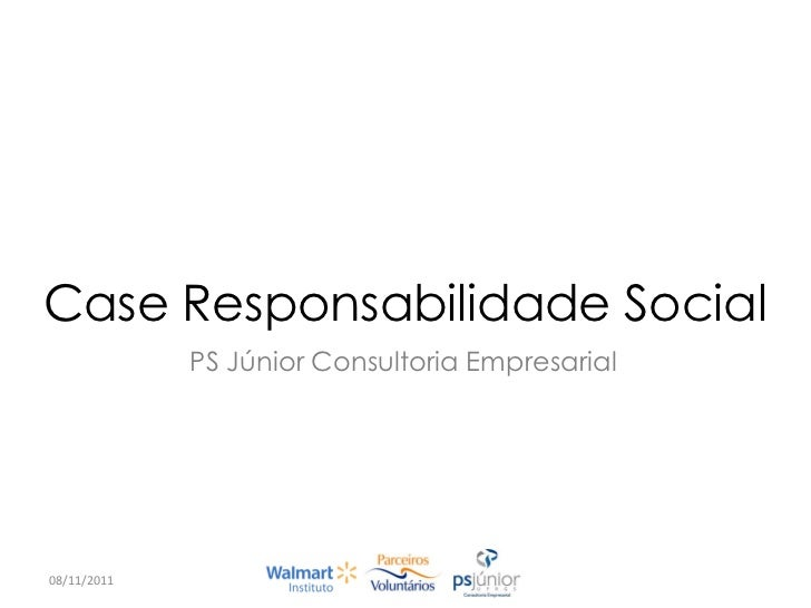 Case Responsabilidade Social             PS Júnior Consultoria Empresarial08/11/2011