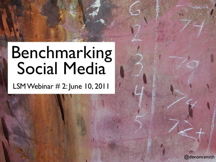 Benchmarking Social MediaLSM Webinar # 2: June 10, 2011                                 @devonvsmith