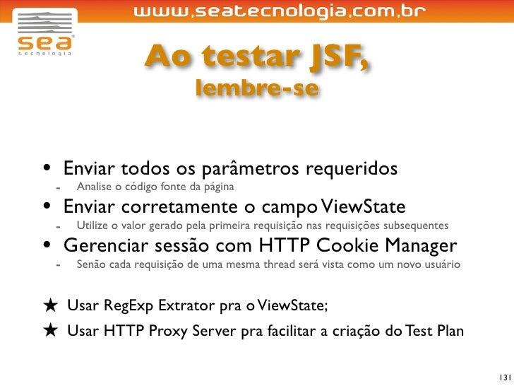 Ao testar JSF,                              lembre-se   • Enviar todos os parâmetros requeridos  - Analise o código fonte ...