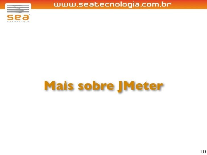 Mais sobre JMeter                        133