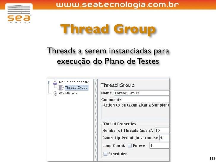 Thread Group Threads a serem instanciadas para   execução do Plano de Testes                                         135