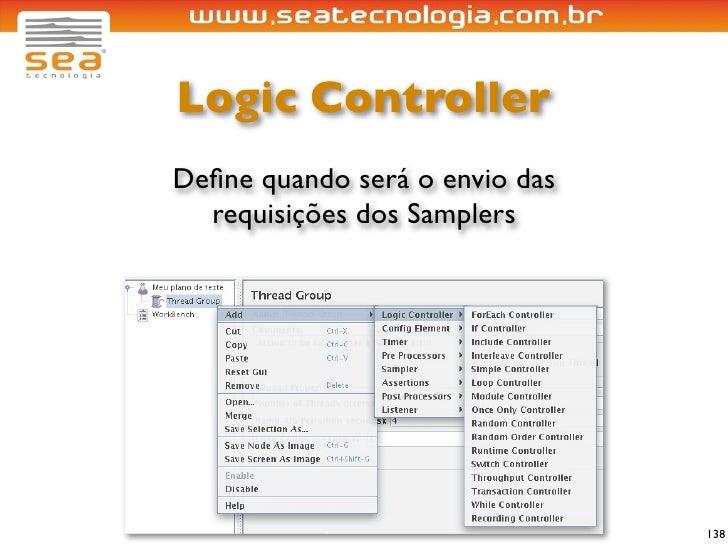 Logic Controller Define quando será o envio das   requisições dos Samplers                                     138