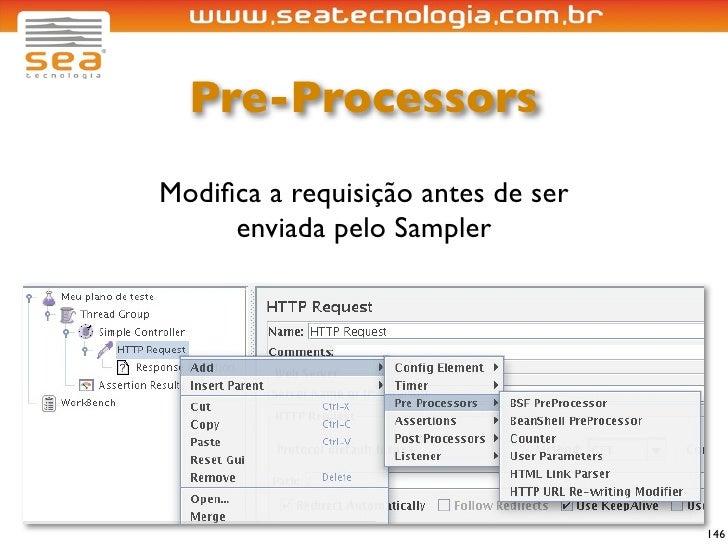 Pre-Processors Modifica a requisição antes de ser      enviada pelo Sampler                                         146