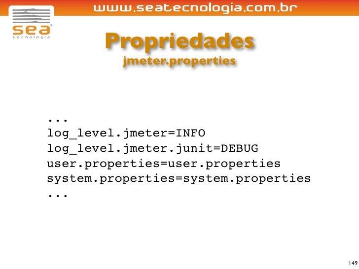 Propriedades           jmeter.properties    ... log_level.jmeter=INFO log_level.jmeter.junit=DEBUG user.properties=user.pr...
