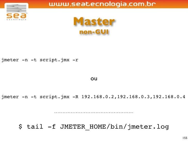 Master                              non-GUI    jmeter -n -t script.jmx -r                                  ou  jmeter -n -...