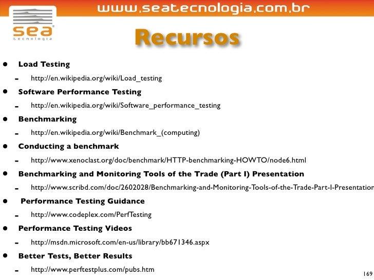 Recursos •   Load Testing     -     http://en.wikipedia.org/wiki/Load_testing •   Software Performance Testing     -     h...