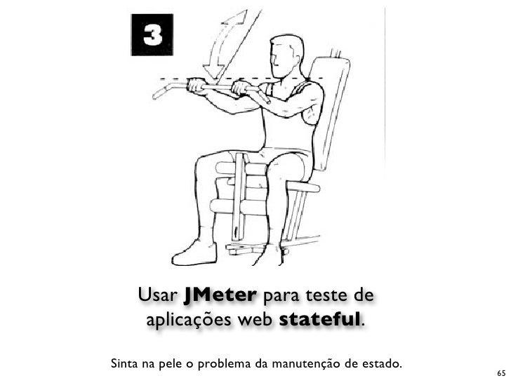 Usar JMeter para teste de      aplicações web stateful.  Sinta na pele o problema da manutenção de estado.                ...