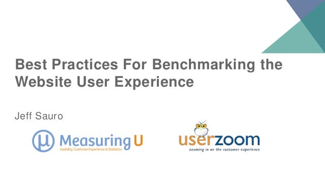 Best Practices For Benchmarking the Website User Experience Jeff Sauro