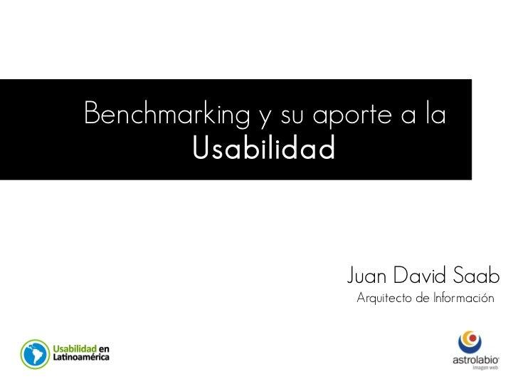 Benchmarking y su aporte a la        Usabilidad                        Juan David Saab                      Arquitecto de ...
