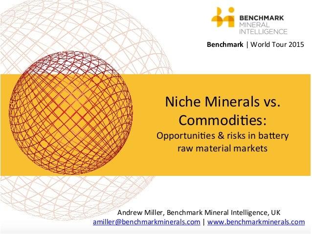 Benchmark  |  World  Tour  2015      Niche  Minerals  vs.   Commodi;es:   Opportuni;es  &  risks ...