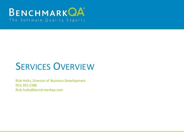 SERVICES OVERVIEWRick Hults, Director of Business Development952.392.2386Rick.hults@benchmarkqa.com