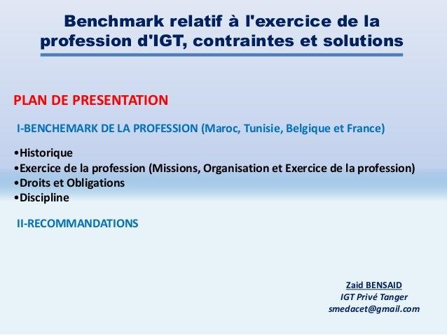 Benchmark relatif à l'exercice de la profession d'IGT, contraintes et solutions •Historique •Exercice de la profession (Mi...