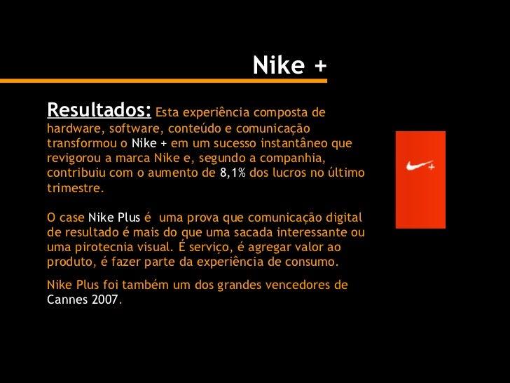 Resultados:  Esta experiência composta de hardware, software, conteúdo e comunicação transformou o  Nike +  em um sucesso ...