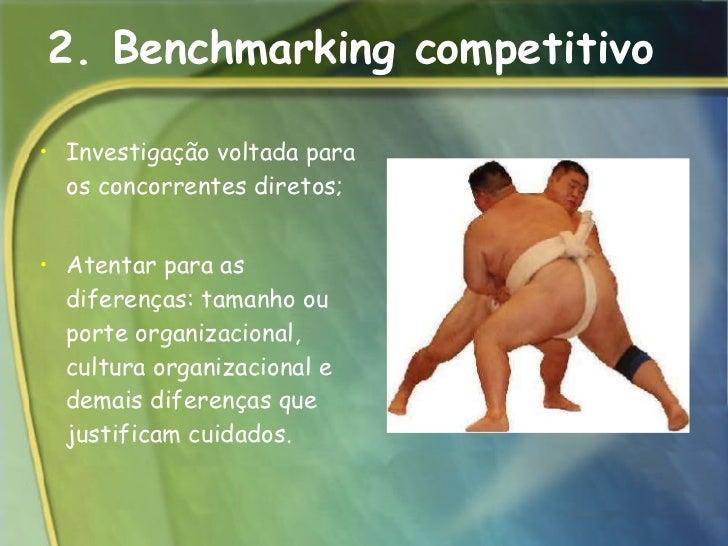 2. Benchmarking competitivo <ul><li>Investigação voltada para os concorrentes diretos;  </li></ul><ul><li>Atentar para as ...