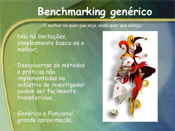 Benchmarking genérico <ul><ul><ul><li>Não há limitações, simplesmente busca-se o melhor;  </li></ul></ul></ul><ul><ul><ul>...