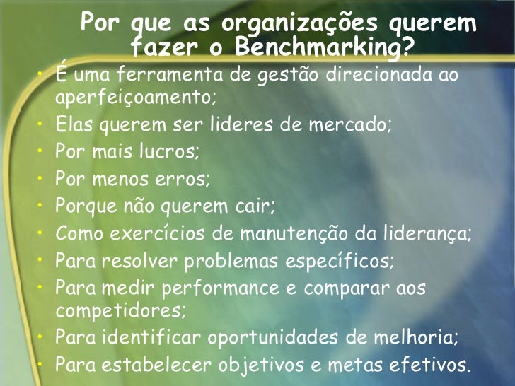 Por que as organizações querem fazer o Benchmarking?  <ul><li>É uma ferramenta de gestão direcionada ao aperfeiçoamento;  ...