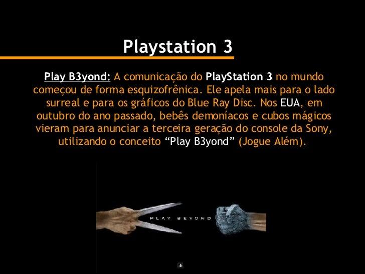 Playstation 3 Play B3yond:   A comunicação do  PlayStation 3  no mundo começou de forma esquizofrênica. Ele apela mais par...