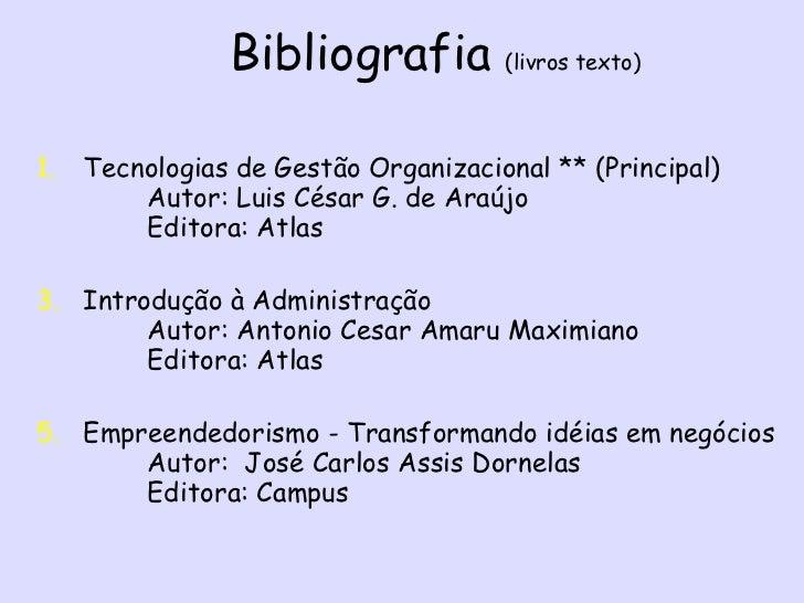 Bibliografia  (livros texto) <ul><li>Tecnologias de Gestão Organizacional ** (Principal)  Autor: Luis César G. de A...