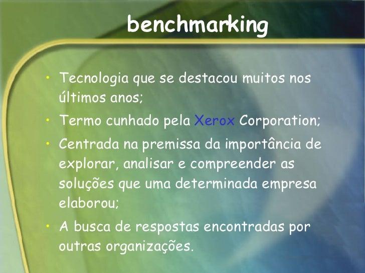 benchmarking <ul><li>Tecnologia que se destacou muitos nos últimos anos; </li></ul><ul><li>Termo cunhado pela  Xerox  Corp...