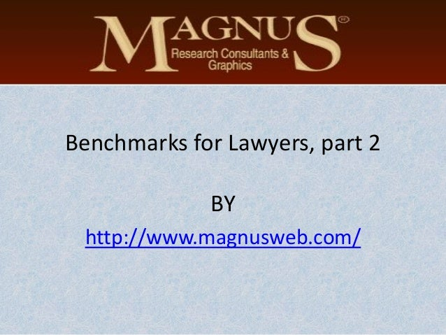 Benchmarks for Lawyers, part 2 BY http://www.magnusweb.com/