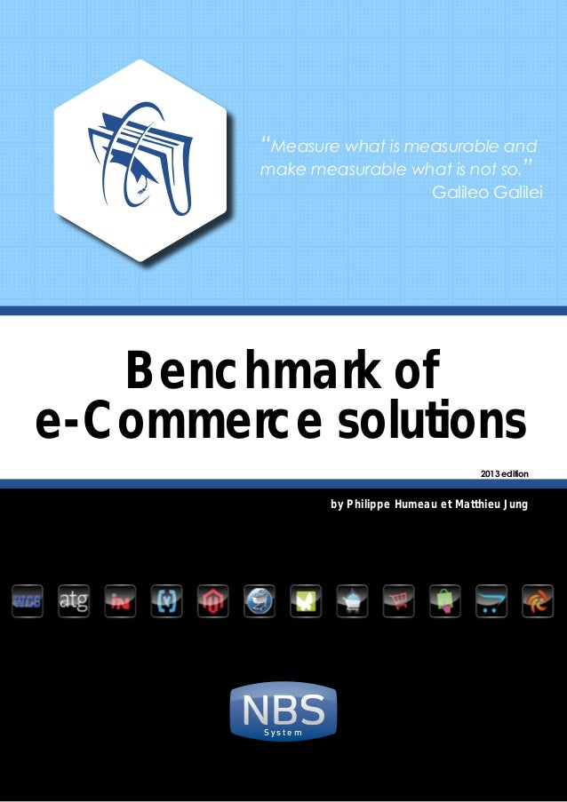 """Benchmark ofe-Commerce solutionsby Philippe Humeau et Matthieu JungS y s t e m2013 edition""""Measure what is measurable andm..."""