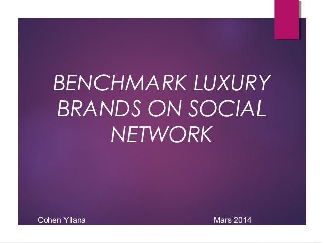 BENCHMARK LUXURY BRANDS ON SOCIAL NETWORK Mars 2014Cohen Yllana