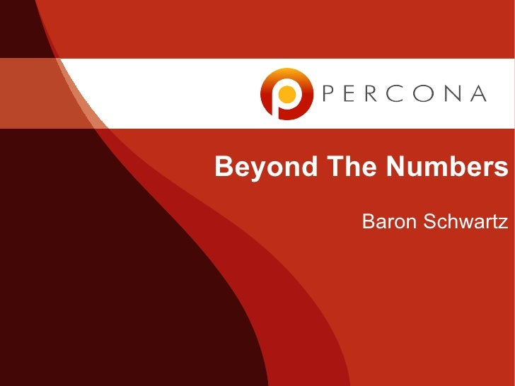 Beyond The Numbers         Baron Schwartz