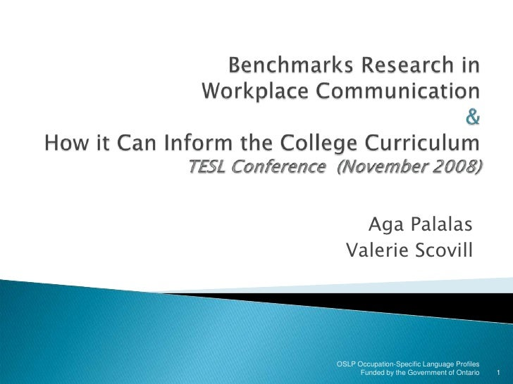 Benchmarks Research inWorkplace Communication &How it Can Inform the College CurriculumTESL Conference  (November 2008)<br...