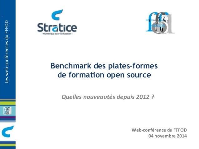 Les web-conférences du FFFOD  Benchmark des plates-formes  de formation open source  Quelles nouveautés depuis 2012 ?  Web...