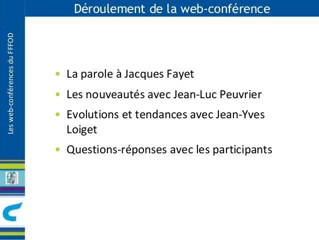 Les web-conférences du FFFOD  Déroulement de la web-conférence  • La parole à Jacques Fayet  • Les nouveautés avec Jean-Lu...