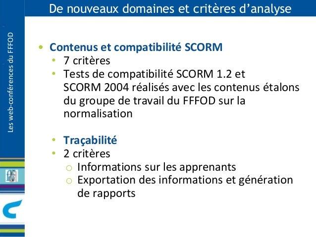 Les web-conférences du FFFOD  De nouveaux domaines et critères d'analyse  • Contenus et compatibilité SCORM  • 7 critères ...